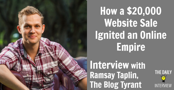 How a $20,000 Website Sale Ignited an Online Empire with Ramsay Taplin, The Blog Tyrant [TDI039]