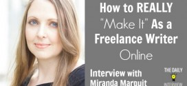 "How to REALLY ""Make It"" As a Freelance Writer Online with Miranda Marquit [TDI074]"