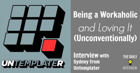 Being a Workaholic and Loving It (Unconventionally) with Sydney from Untemplater [TDI067]