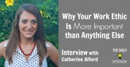 Why Your Work Ethic Is More Important than Anything Else with Catherine Alford [TDI107]