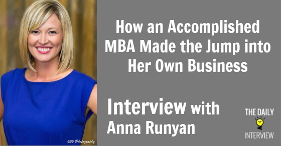 How an Accomplished MBA Made the Jump into Her Own Business with Anna Runyan [TDI034]