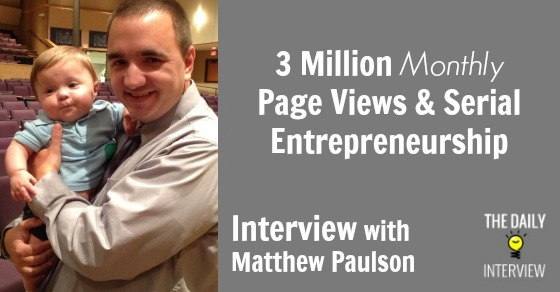 3 Million Monthly Page Views & Serial Entrepreneurship with Matthew Paulson [TDI054]