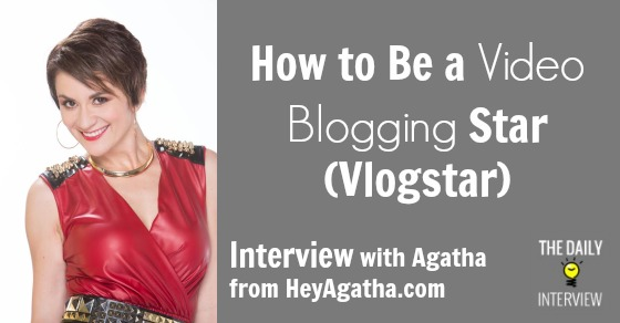 How to Be a Video Blogging Star (Vlogstar) with Agatha from HeyAgatha.com [TDI065]